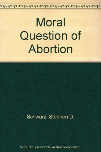Moral Question of Abortion (A Campion book): Stephen D. Schwarz
