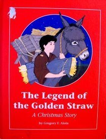 The Legend of the Golden Straw: A Christmas Story (Campion Book): Aloia, Gregory F.