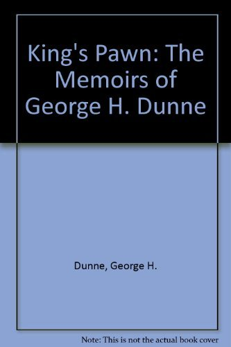 King's Pawn: The Memoirs of George H. Dunne: Dunne, George H.