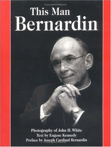 This Man Bernardin: Kennedy, Eugene, Illustrated by White, John H. (photography)