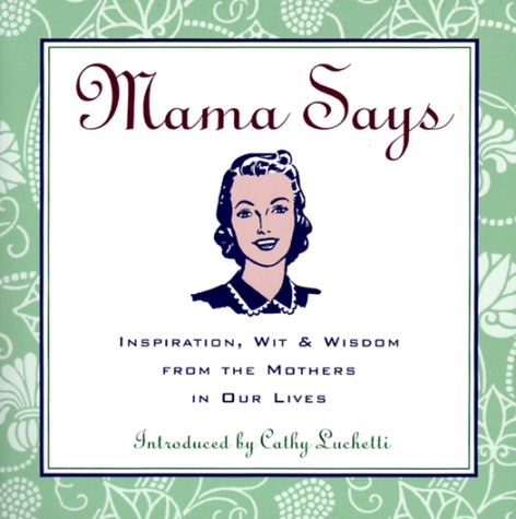 Mama Says: Inspiration, Wit, & Wisdom from the Mothers in Our Lives (0829413421) by Loyola Press