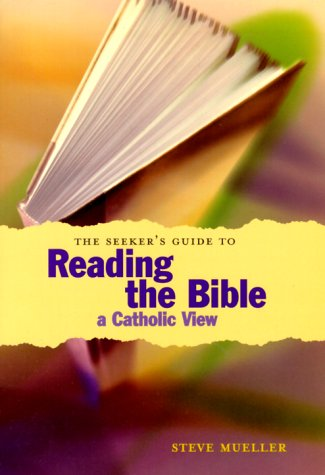 The Seeker's Guide to Reading the Bible: A Catholic View (Seeker Series): Mueller, Steve