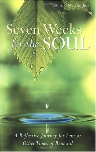 Seven Weeks for the Soul: A Reflective Journey for Lent or Other Times of Renewal: Hughes, Gerard W...