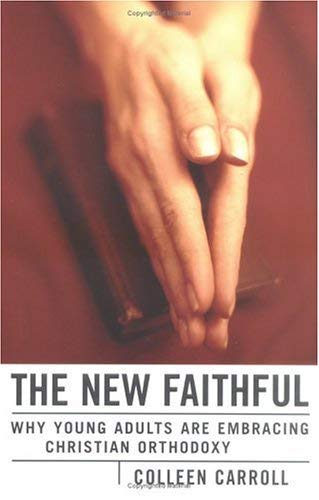 9780829416459: The New Faithful: Why Young Adults Are Embracing Christian Orthodoxy
