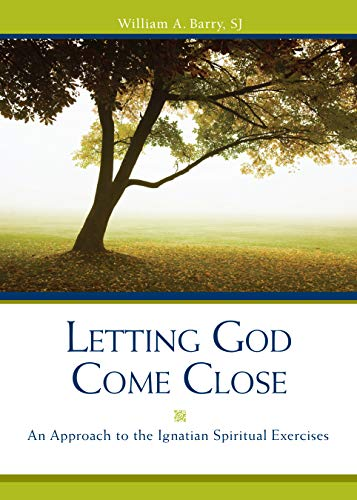 Letting God Come Close: An Approach to the Ignatian Spiritual Exercises: Barry SJ, William A.