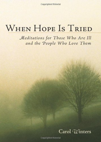 When Hope Is Tried: Meditations for Those Who Are Ill and the People Who Love Them: Winters, Carol