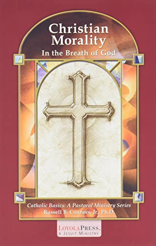 Christian Morality: In the Breath of God: Russell B. Connors