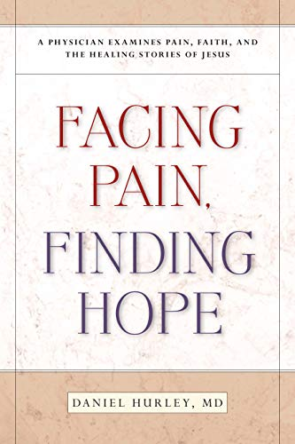 9780829417807: Facing Pain, Finding Hope: A Physician Examines Pain, Faith, and the Healing Stories of Jesus