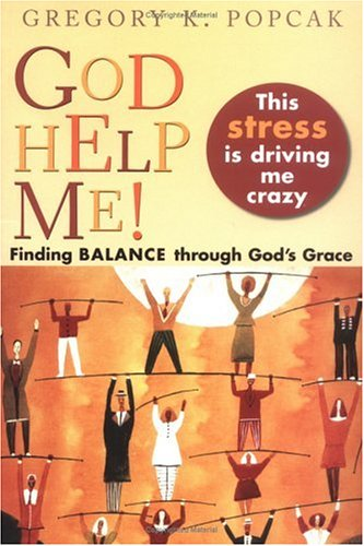 9780829417883: God Help Me! This Stress Is Driving Me Crazy!: Finding Balance Through God's Grace