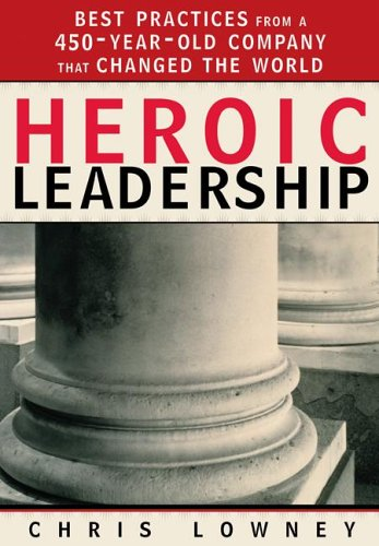 9780829418163: Heroic Leadership: Best Practices from a 450-Year-Old Company That Changed the World