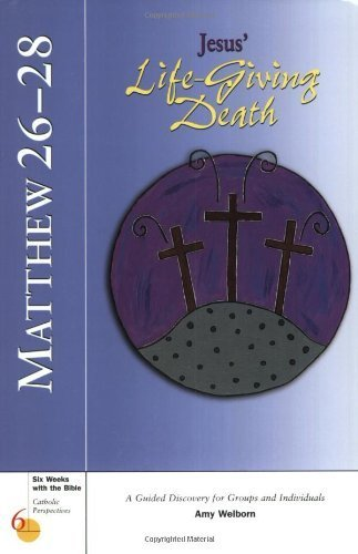 9780829419900: Matthew 26-28: Jesus' Life-Giving Death (Six Weeks with the Bible)