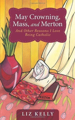 9780829420258: May Crowning, Mass, and Merton and Other Reasons I Love Being Catholic