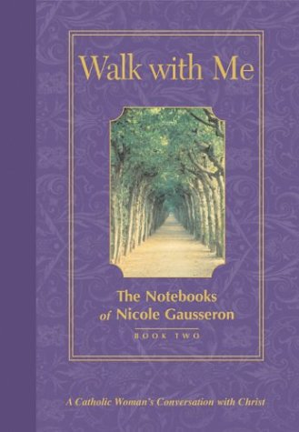 9780829420388: Walk With Me: The Notebooks of Nicole Gausseron (Notebooks of Nicole Gausseron S)