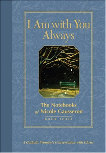 9780829420395: I Am with You Always: The Notebooks of Nicole Gausseron: Book Three (Bk. 3)