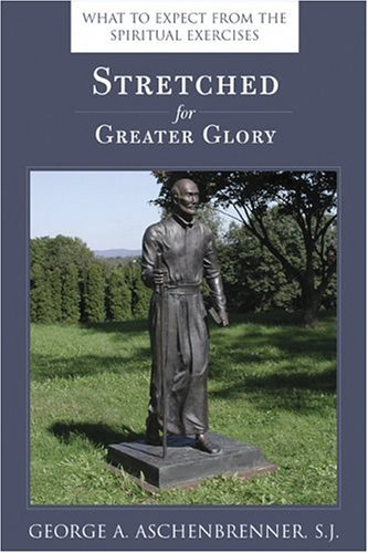 9780829420876: Stretched for Greater Glory: What To Expect From The Spiritual Exercises