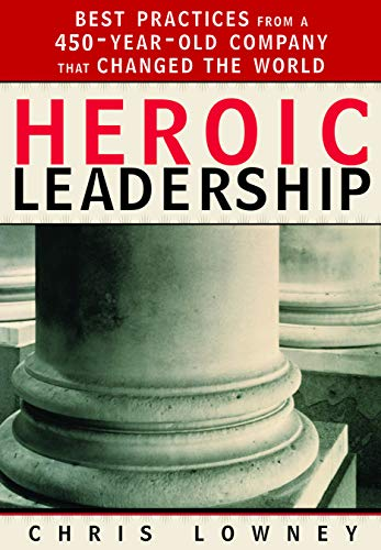 Heroic Leadership: Best Practices from a 450-Year-Old: Chris Lowney