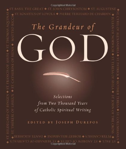 The Grandeur of God: Selections from Two Thousand Years of Catholic Spiritual Writing (Hardback)