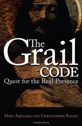 The Grail Code: Quest for the Real Presence