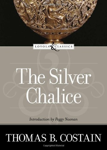 The Silver Chalice (Loyola Classic): Thomas B. Costain,
