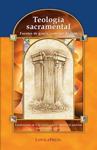 9780829423723: Teología sacramental: Fuentes de gracia, caminos de vida (Catholic Basics: A Pastoral Ministry Series) (Spanish Edition)