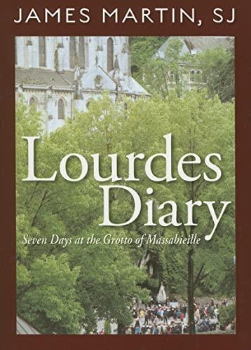 Lourdes Diary: Seven Days at the Grotto: Martin SJ, James