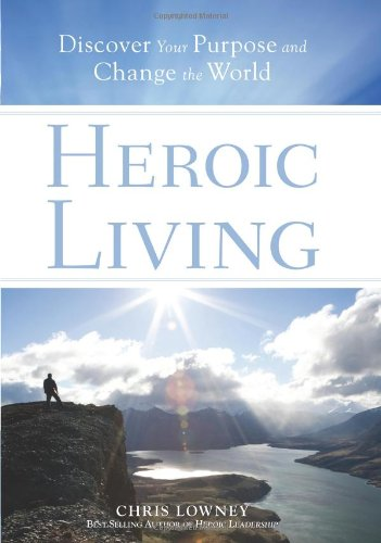 9780829424423: Heroic Living: Discover Your Purpose and Change the World