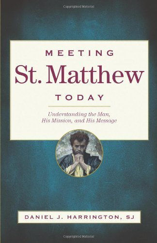 Meeting St. Matthew Today: Understanding the Man, His Mission, and His Message: Harrington, Daniel ...