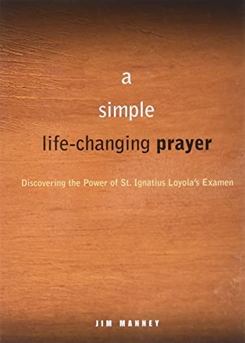 9780829435351: A Simple Life Changing Prayer: Discovering the Power of St. Ignatius Loyola's Examen