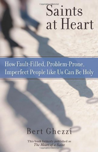 Saints at Heart: How Fault-Filled, Problem-Prone, Imperfect People Like Us Can Be Holy (9780829435443) by Bert Ghezzi PhD
