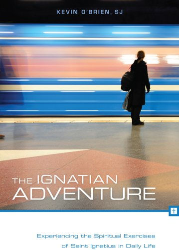 The Ignatian Adventure: Experiencing the Spiritual Exercises: Kevin O'Brien