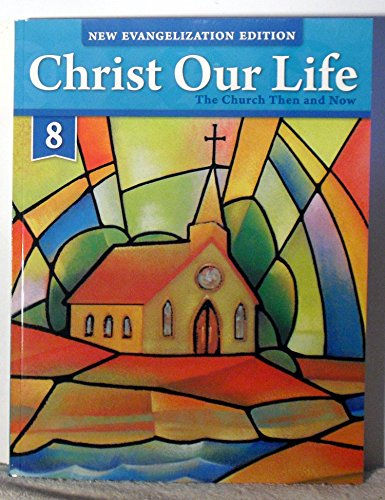 9780829439663: CHRIST OUR LIFE- THE CHURCH THEN AND NOW- GRADE 8
