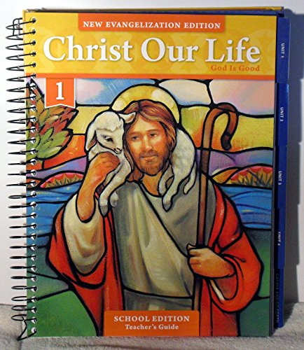 Christ Our Life, New Evangelization Edition, Grade 1: Christ Our Life, God Is Good: Teacher's ...