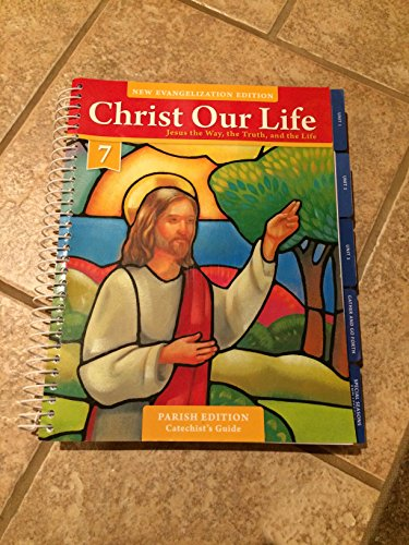 9780829439816: Christ Our Life - Parish Edition - New Evangelization Edition - Catechist's Edition - Jesus the Way, the Truth, and the Life - Grade 7