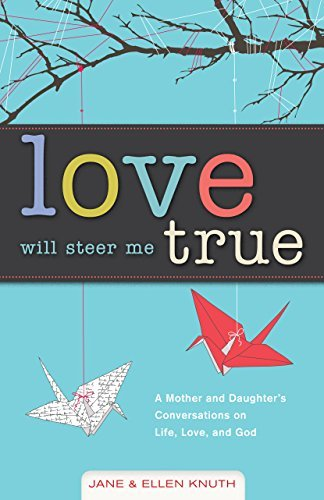 Love Will Steer Me True: A Mother: Knuth, Jane, Knuth,
