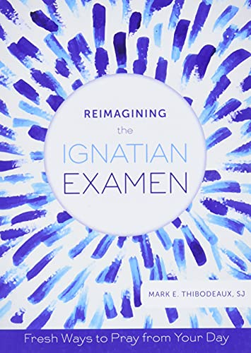 9780829442441: Reimagining the Ignatian Examen: Fresh Ways to Pray from Your Day