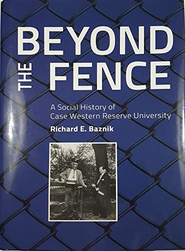 9780829500004: Beyond the Fence: A Social History of Case Western Reserve University