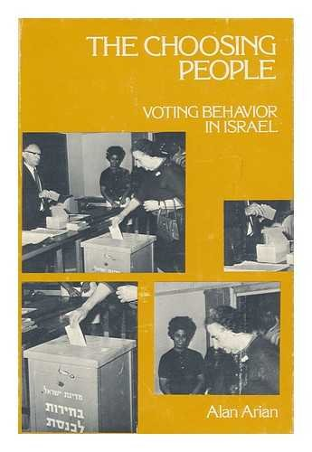 The Choosing People: Voting Behaviour in Israel: Alan Arian