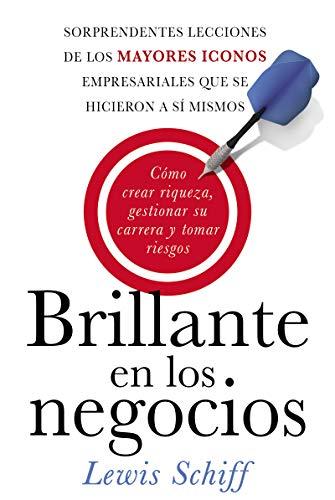 9780829701616: Brillante en los negocios: Cómo crear riqueza, gestionar su carrera y tomar riegos (Spanish Edition)
