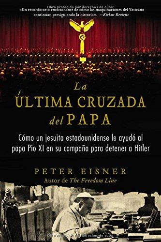 9780829702279: The Ultima Cruzada del Papa (the Pope's Last Crusade - Spanish Edition): Como Un Jesuita Estadounidense Ayudo Al Papa Pio XI En Su Campana Para Detene
