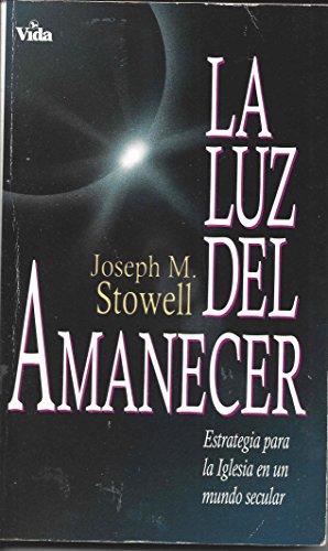 LA Luz Del Amanecer (Spanish Edition): Joseph M. Stowell