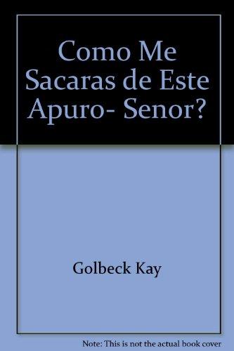 Como Me Sacaras de Este Apuro, Senor?: Golbeck, Kay, Golbeck,