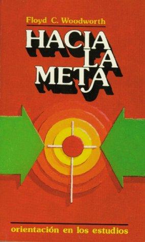 9780829705621: Hacia la meta [Taschenbuch] by Woodworth, Floyd W.