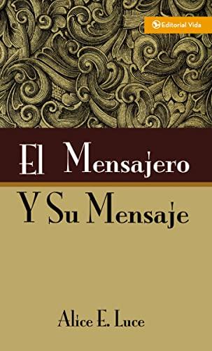 Mensajero y su Mensaje, El: Luce, Alice E.