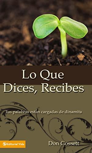 9780829708080: Lo Que Dices, Recibes: Tus Palabras Estan Cargadas de Dinamita: Your Words Where Full of Dinamite