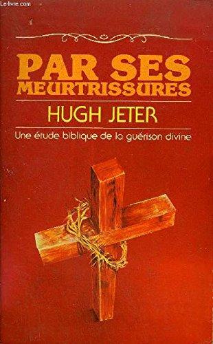 9780829709285: Par ses meurtrissures, une étude biblique de la guérison divine