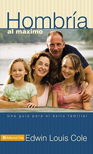 9780829709315: Hombria Al Maximo: Una Guia Para El Exito Familiar