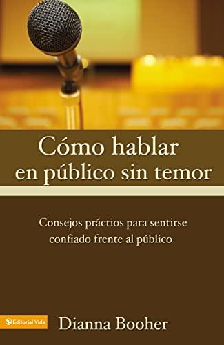 9780829718447: C Mo Hablar En P Blico Sin Temor: Consejos PR Cticos Para Sentirse Confiado Frente Al P Blico: Practical Advise of Speaking with Confidence in Public