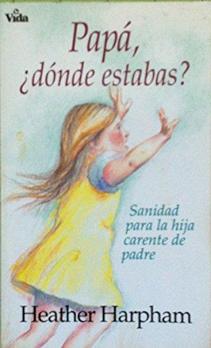 9780829718799: Papa, donde estabas? Sanidad para la hija carente de padre
