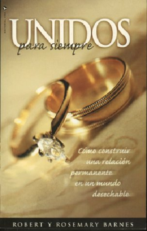 Unidos Para Siempre: How to Build a Permanent Relationship in This World: Barnes, Bob; Barnes, ...