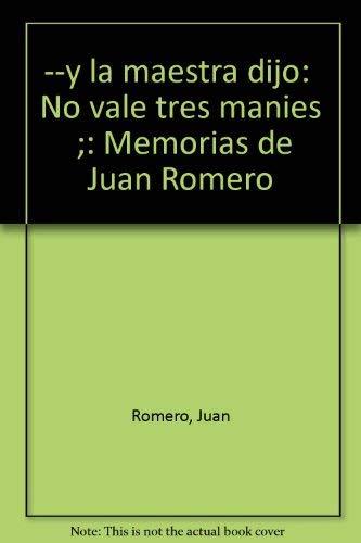 """--y la maestra dijo: """"No vale tres manies"""" ;: Memorias de Juan Romero (Spanish Edition): ..."""